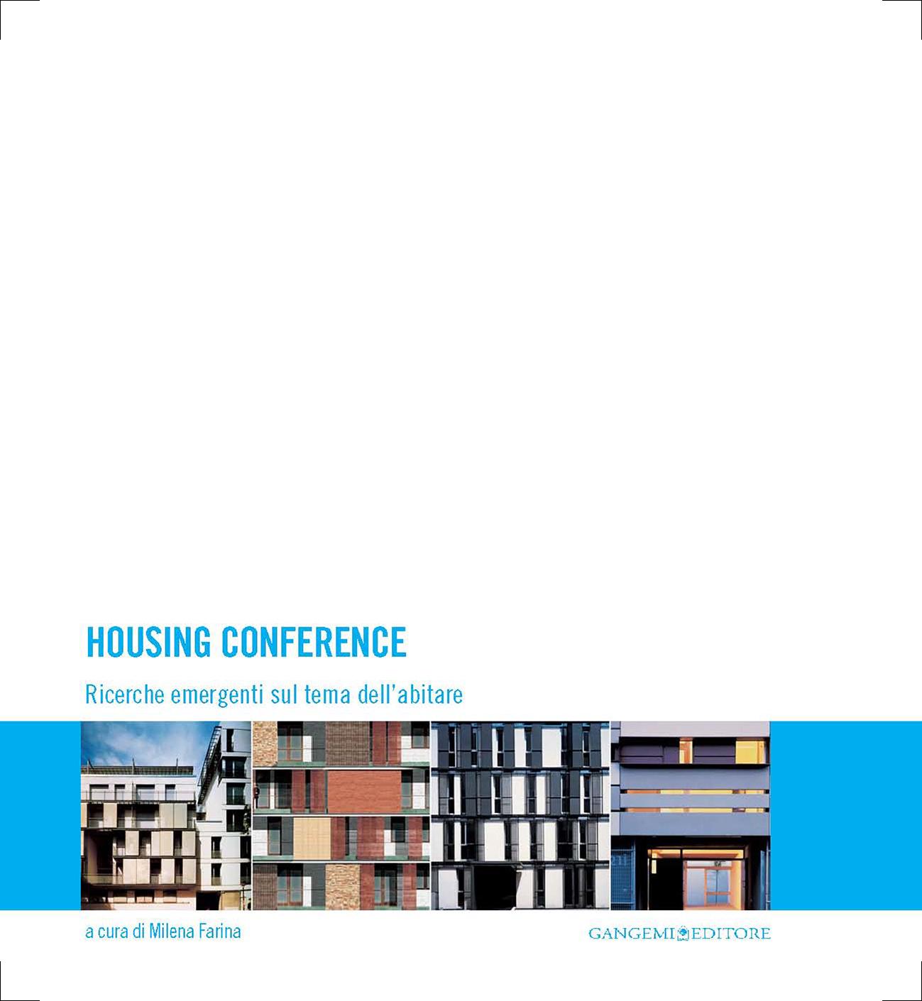 Milena Farina (a cura di), Housing Conference. Ricerche emergenti sul tema dell'abitare, Gangemi, Roma 2009